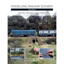 Modelling Railway Scenery Volume 2: Fields, Hedges and Trees by Anthony A Reeves, 9781847979438