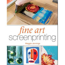 Fine Art Screenprinting by Maggie Jennings, 9781847979810