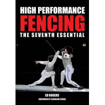 High Performance Fencing: The Seventh Essential by Ed Rogers, 9781847979858
