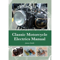 Classic Motorcycle Electrics Manual by James Smith, 9781847979957