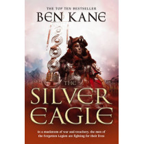 The Silver Eagle: (The Forgotten Legion Chronicles No. 2) by Ben Kane, 9781848090132
