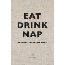 Eat, Drink, Nap: Bringing the House Home by Soho House, 9781848094116