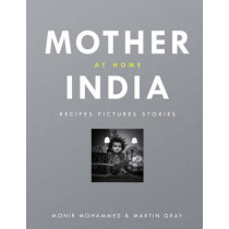 Mother India at Home: Recipes Pictures Stories by Monir Mohamed, 9781848094420