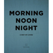 Morning, Noon, Night: A Way of Living by Soho House, 9781848094789