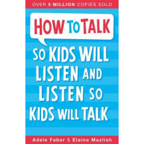 How to Talk so Kids Will Listen and Listen so Kids Will Talk by Adele Faber, 9781848123090