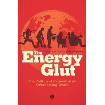 The Energy Glut: The Politics of Fatness in an Overheating World by Ian Roberts, 9781848135185