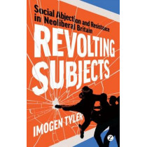 Revolting Subjects: Social Abjection and Resistance in Neoliberal Britain by Imogen Tyler, 9781848138513