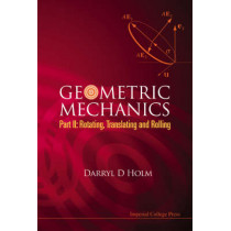 Geometric Mechanics, Part Ii: Rotating, Translating And Rolling by Darryl D. Holm, 9781848161566