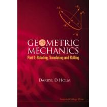 Geometric Mechanics, Part Ii: Rotating, Translating And Rolling by Darryl D. Holm, 9781848161566