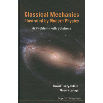 Classical Mechanics Illustrated By Modern Physics: 42 Problems With Solutions by David Guery-Odelin, 9781848164796
