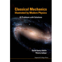 Classical Mechanics Illustrated By Modern Physics: 42 Problems With Solutions by David Guery-Odelin, 9781848164802