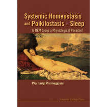 Systemic Homeostasis And Poikilostasis In Sleep: Is Rem Sleep A Physiological Paradox? by Pier Luigi Parmeggiani, 9781848165724