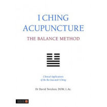 I Ching Acupuncture - The Balance Method: Clinical Applications of the Ba Gua and I Ching by David Twicken, 9781848190740