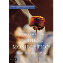 Illustrated Chinese Moxibustion Techniques and Methods by Professor Chang Xiaorong, 9781848190870