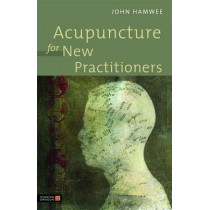 Acupuncture for New Practitioners by John Hamwee, 9781848191020
