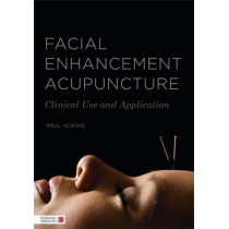 Facial Enhancement Acupuncture: Clinical Use and Application by Paul Adkins, 9781848191297