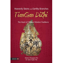Heavenly Stems and Earthly Branches - TianGan DiZhi: The Heart of Chinese Wisdom Traditions by Zhongxian Wu, 9781848192089