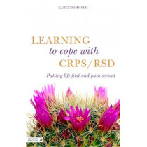 Learning to Cope with CRPS / RSD: Putting Life First and Pain Second by Karen Rodham, 9781848192409