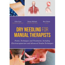 Dry Needling for Manual Therapists: Points, Techniques and Treatments, Including Electroacupuncture and Advanced Tendon Techniques by Giles Gyer, 9781848192553