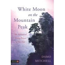 White Moon on the Mountain Peak: The Alchemical Firing Process of Nei Dan by Damo Mitchell, 9781848192560