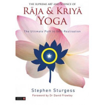The Supreme Art and Science of Raja and Kriya Yoga: The Ultimate Path to Self-Realisation by Stephen Sturgess, 9781848192614