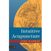Intuitive Acupuncture by John Hamwee, 9781848192737