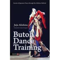 Butoh Dance Training: Secrets of Japanese Dance Through the Alishina Method by Juju Alishina, 9781848192768