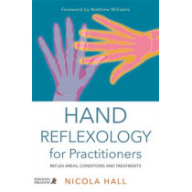 Hand Reflexology for Practitioners: Reflex Areas, Conditions and Treatments by Nicola Hall, 9781848192805