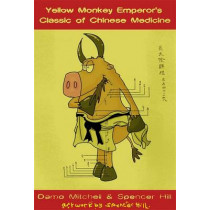 The Yellow Monkey Emperor's Classic of Chinese Medicine by Spencer Hill, 9781848192867