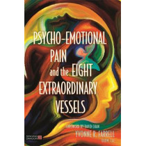 Psycho-Emotional Pain and the Eight Extraordinary Vessels by Yvonne R. Farrell, 9781848192928