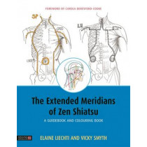 The Extended Meridians of Zen Shiatsu: A Guidebook and Colouring Book by Elaine Liechti, 9781848193192