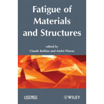 Fatigue of Materials and Structures: Fundamentals by Claude Bathias, 9781848210516