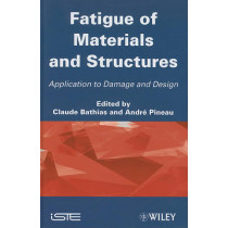 Fatigue of Materials and Structures: Application to Damage and Design by Claude Bathias, 9781848212671