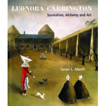 Leonora Carrington: Surrealism, Alchemy and Art by Susan Aberth, 9781848220560