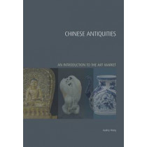 Chinese Antiquities: An Introduction to the Art Market by Audrey Wang, 9781848220652