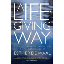 A Life-Giving Way: A contemplative commentary on the Rule of St Benedict by Esther de Waal, 9781848255623