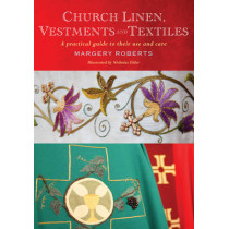 Church Linen, Vestments and Textiles: A practical guide to their use and care by Margery Roberts, 9781848257405