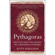 Pythagoras: His Lives and the Legacy of a Rational Universe by Kitty Ferguson, 9781848312319