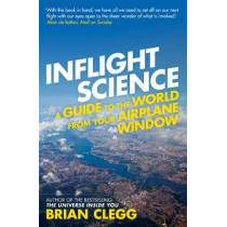 Inflight Science: A Guide to the World from Your Airplane Window by Brian Clegg, 9781848313057