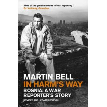 In Harm's Way: Bosnia: A War Reporter's Story by Martin Bell, 9781848313880