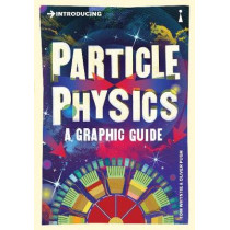 Introducing Particle Physics: A Graphic Guide by Tom Whyntie, 9781848315891