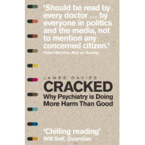 Cracked: Why Psychiatry is Doing More Harm Than Good by James Davies, 9781848316546