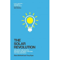 The Solar Revolution: One World. One Solution. Providing the Energy and Food for 10 Billion People. by Steve McKevitt, 9781848316553