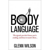 Body Language: The Signals You Don't Know You're Sending, and How To Master Them by Glenn Wilson, 9781848319585