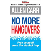 No More Hangovers: The revolutionary Allen Carr's Easyway method in pocket form by Allen Carr, 9781848375550