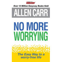 No More Worrying: The revolutionary Allen Carr's Easyway method in pocket form by Allen Carr, 9781848378261