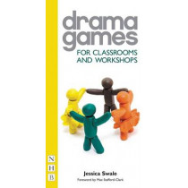 Drama Games for Classrooms and Workshops by Jessica Swale, 9781848420106