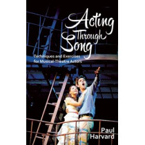 Acting Through Song: Techniques and Exercises for Musical-Theatre Actors by Paul Harvard, 9781848422292