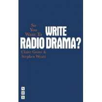 So You Want To Write Radio Drama by Claire Grove, 9781848422834