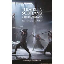 Theatre in Scotland: A Field of Dreams by Joyce McMillan, 9781848422926
